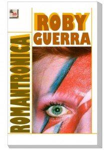 "Dopo ""David Bowie Renaissance"", esce ""Romantronica"" di Roby Guerra"